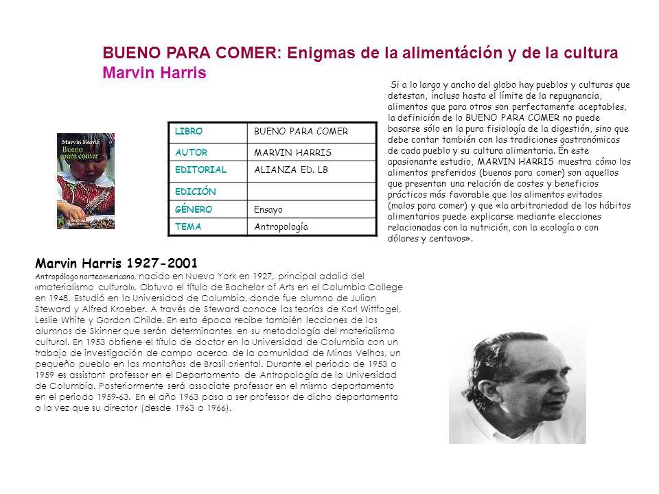 BUENO PARA COMER: Enigmas de la alimentáción y de la cultura Marvin Harris LIBROBUENO PARA COMER AUTORMARVIN HARRIS EDITORIALALIANZA ED. LB EDICIÓN GÉ