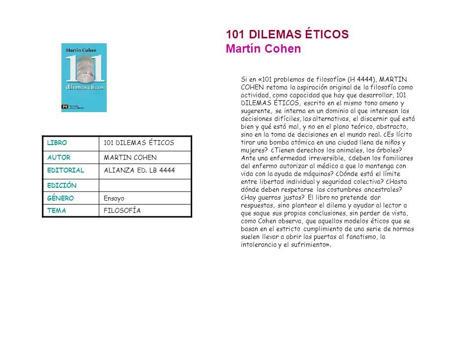 LIBRO101 DILEMAS ÉTICOS AUTORMARTIN COHEN EDITORIALALIANZA ED. LB 4444 EDICIÓN GÉNEROEnsayo TEMAFILOSOFÍA 101 DILEMAS ÉTICOS Martín Cohen Si en «101 p