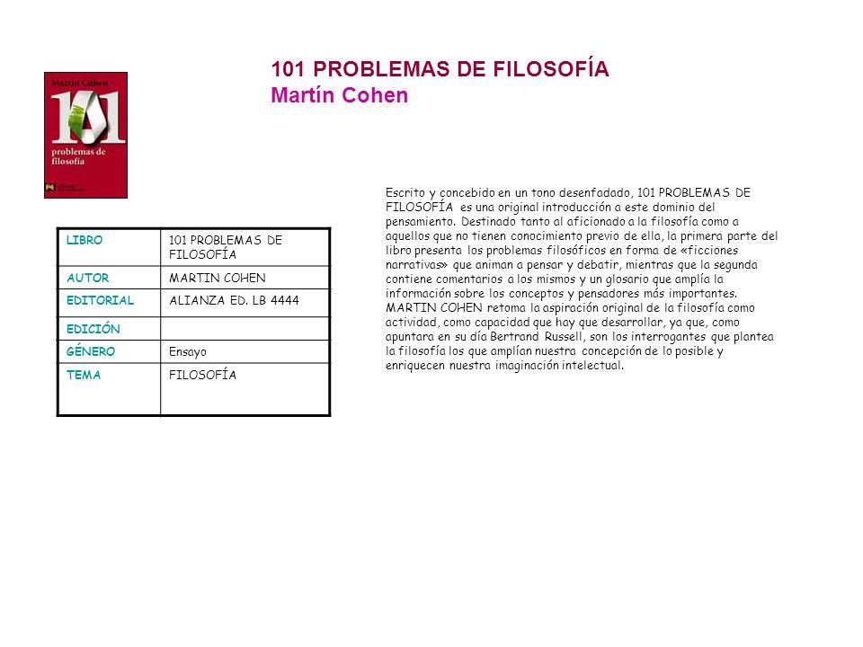 101 PROBLEMAS DE FILOSOFÍA Martín Cohen LIBRO101 PROBLEMAS DE FILOSOFÍA AUTORMARTIN COHEN EDITORIALALIANZA ED. LB 4444 EDICIÓN GÉNEROEnsayo TEMAFILOSO