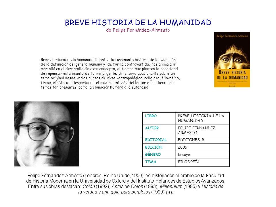 LIBROBREVE HISTORIA DE LA HUMANIDAD AUTORFELIPE FERNANDEZ ARMESTO EDITORIALEDICIONES B EDICIÓN2005 GÉNEROEnsayo TEMAFILOSOFÍA Breve historia de la hum