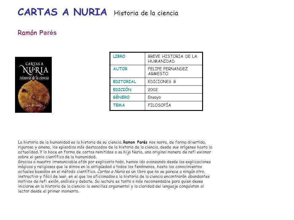 LIBROBREVE HISTORIA DE LA HUMANIDAD AUTORFELIPE FERNANDEZ ARMESTO EDITORIALEDICIONES B EDICIÓN2002 GÉNEROEnsayo TEMAFILOSOFÍA CARTAS A NURIA Historia