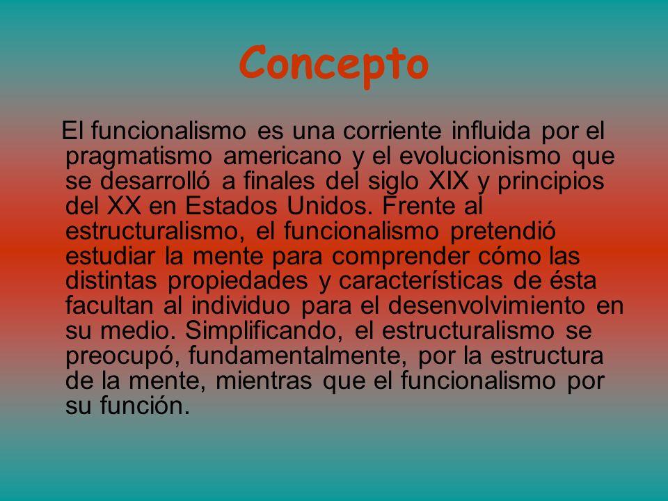 Concepto El funcionalismo es una corriente influida por el pragmatismo americano y el evolucionismo que se desarrolló a finales del siglo XIX y princi