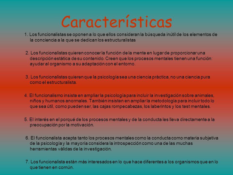 Características 1. Los funcionalistas se oponen a lo que ellos consideran la búsqueda inútil de los elementos de la conciencia a la que se dedican los