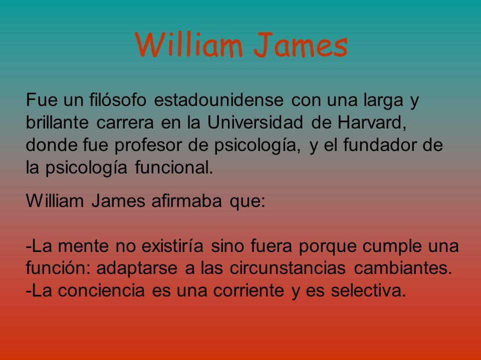 William James Fue un filósofo estadounidense con una larga y brillante carrera en la Universidad de Harvard, donde fue profesor de psicología, y el fu