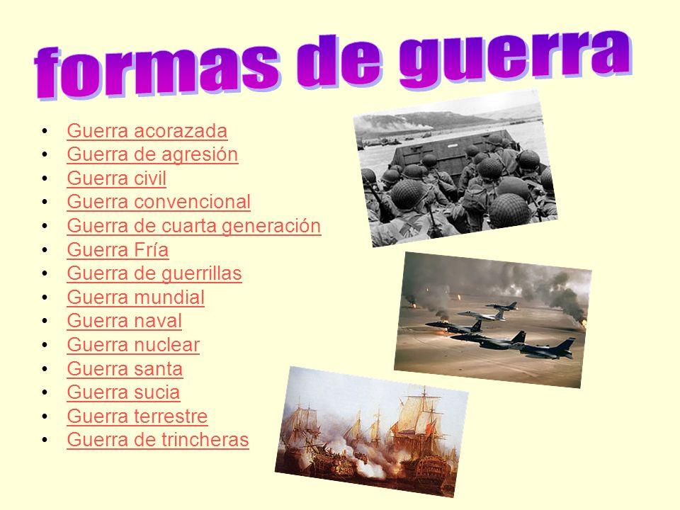 Guerra acorazada Guerra de agresión Guerra civil Guerra convencional Guerra de cuarta generación Guerra Fría Guerra de guerrillas Guerra mundial Guerr