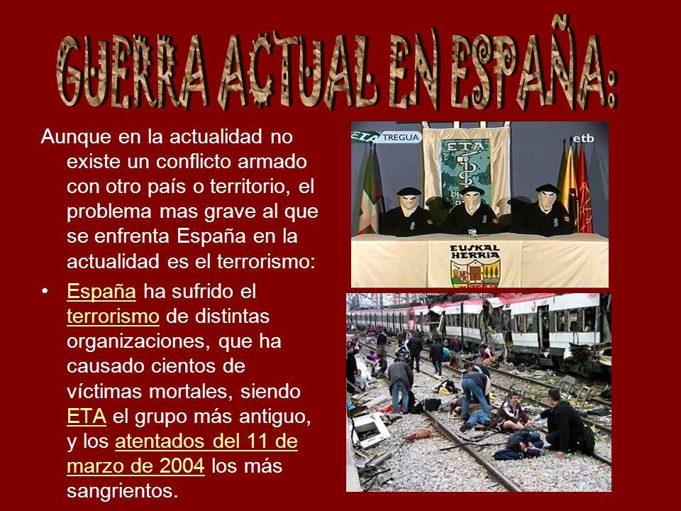 Aunque en la actualidad no existe un conflicto armado con otro país o territorio, el problema mas grave al que se enfrenta España en la actualidad es