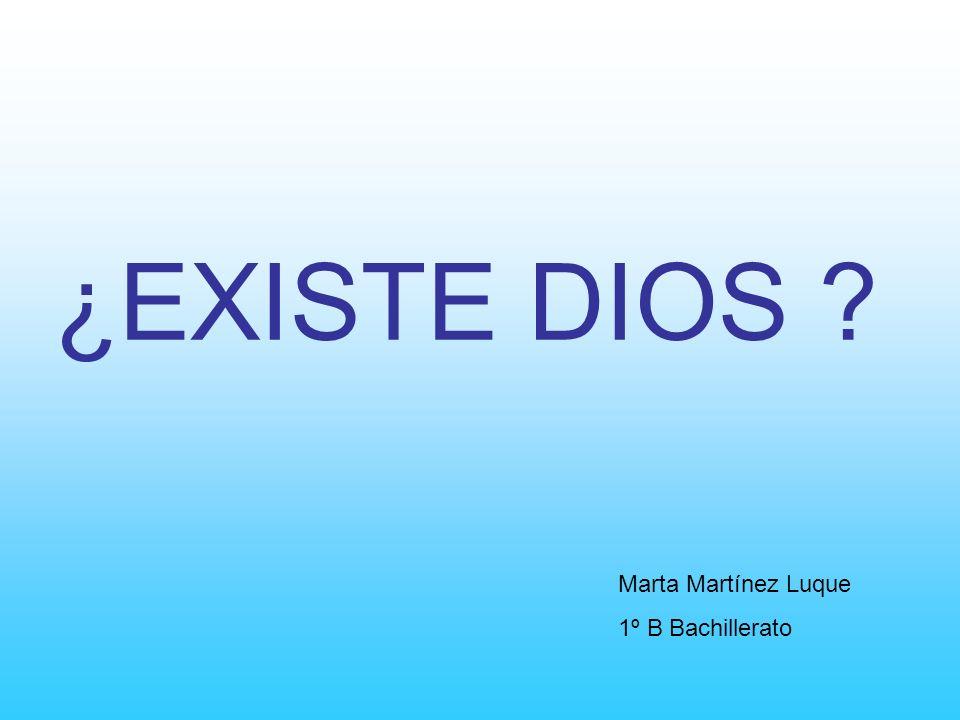¿EXISTE DIOS ? Marta Martínez Luque 1º B Bachillerato