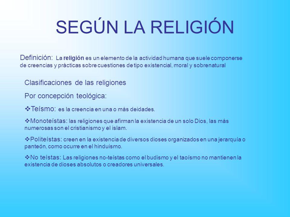 SEGÚN LA RELIGIÓN Definición: La religión es un elemento de la actividad humana que suele componerse de creencias y prácticas sobre cuestiones de tipo