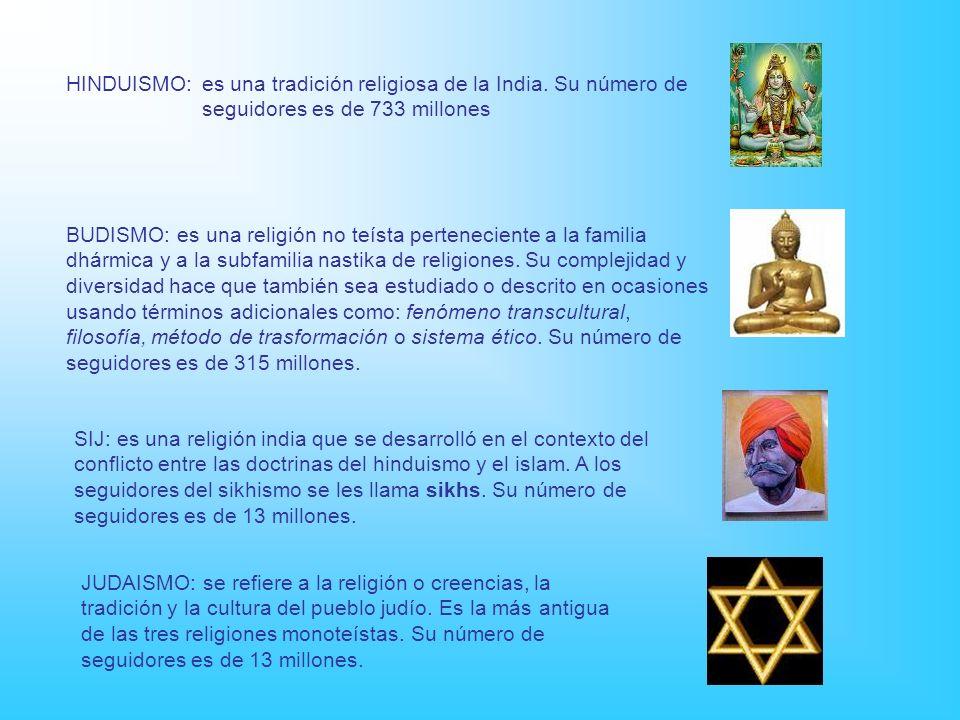 HINDUISMO: es una tradición religiosa de la India. Su número de seguidores es de 733 millones BUDISMO: es una religión no teísta perteneciente a la fa