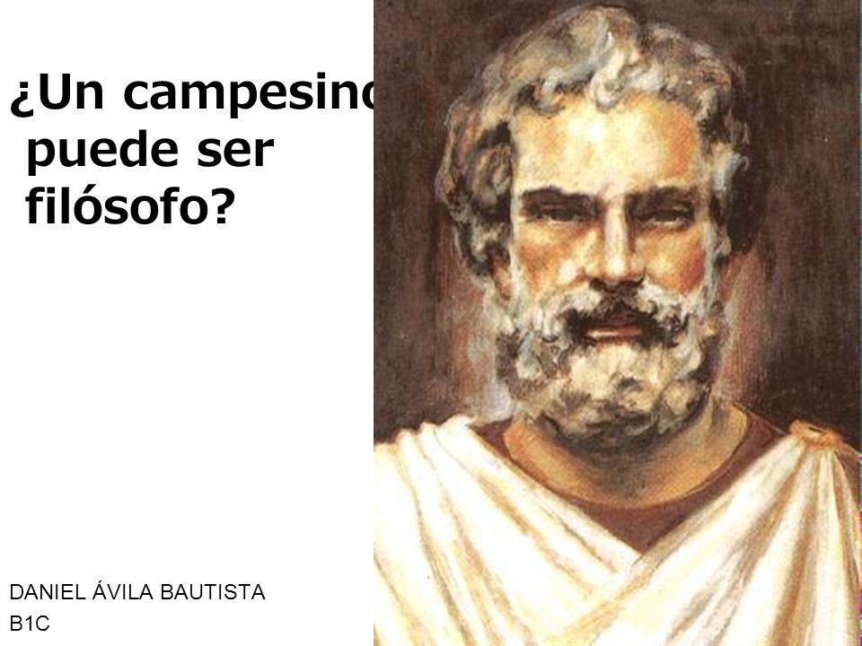 ¿Un campesino puede ser filósofo? DANIEL ÁVILA BAUTISTA B1C