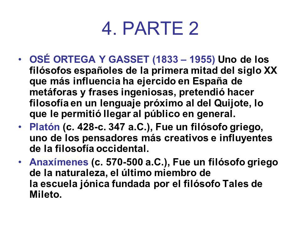 4. PARTE 2 OSÉ ORTEGA Y GASSET (1833 – 1955) Uno de los filósofos españoles de la primera mitad del siglo XX que más influencia ha ejercido en España