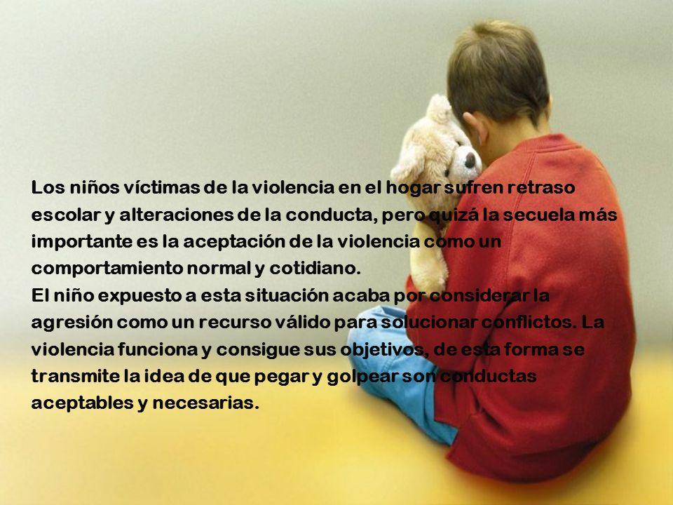 Los niños víctimas de la violencia en el hogar sufren retraso escolar y alteraciones de la conducta, pero quizá la secuela más importante es la acepta