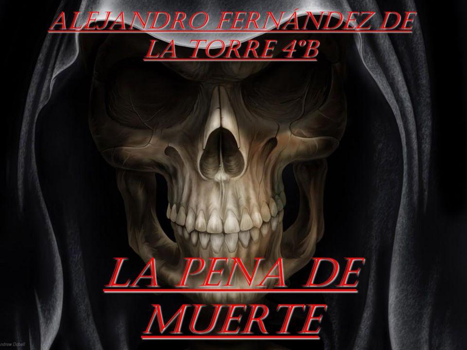 Alejandro Fernández de la torre 4ºB LA PENA DE MUERTE