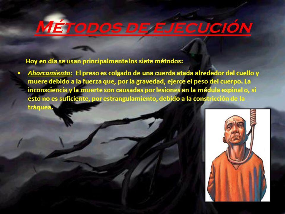 Métodos de ejecución Hoy en día se usan principalmente los siete métodos: Ahorcamiento: El preso es colgado de una cuerda atada alrededor del cuello y