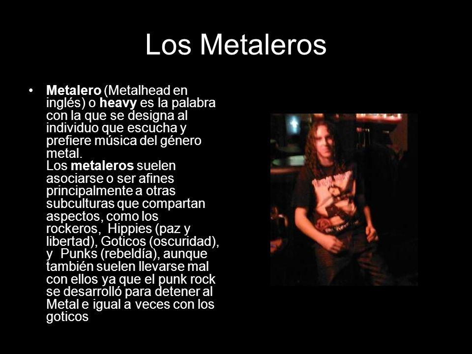 Los Metaleros Metalero (Metalhead en inglés) o heavy es la palabra con la que se designa al individuo que escucha y prefiere música del género metal.
