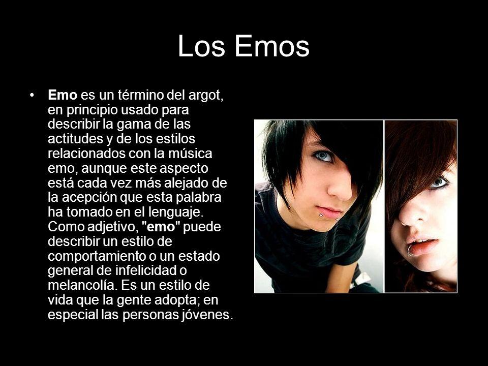 Los Emos Emo es un término del argot, en principio usado para describir la gama de las actitudes y de los estilos relacionados con la música emo, aunq