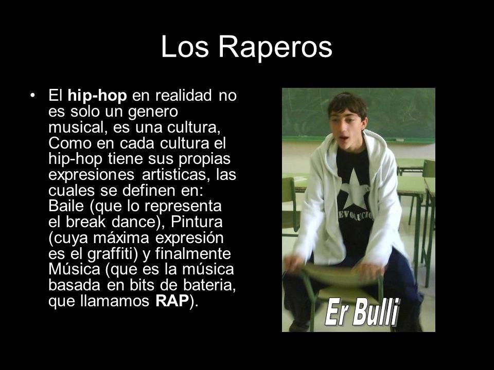 Los Raperos El hip-hop en realidad no es solo un genero musical, es una cultura, Como en cada cultura el hip-hop tiene sus propias expresiones artisti