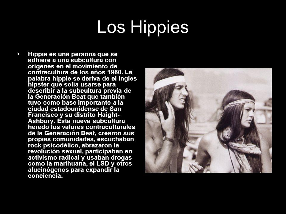 Los Hippies Hippie es una persona que se adhiere a una subcultura con origenes en el movimiento de contracultura de los años 1960. La palabra hippie s