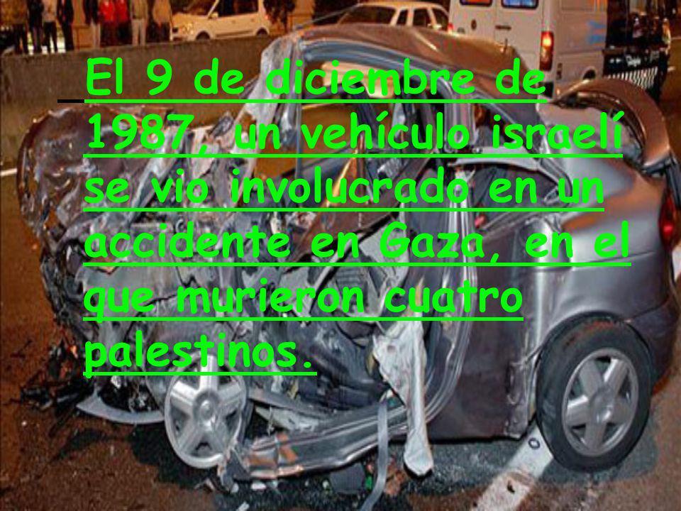 El 9 de diciembre de 1987, un vehículo israelí se vio involucrado en un accidente en Gaza, en el que murieron cuatro palestinos.