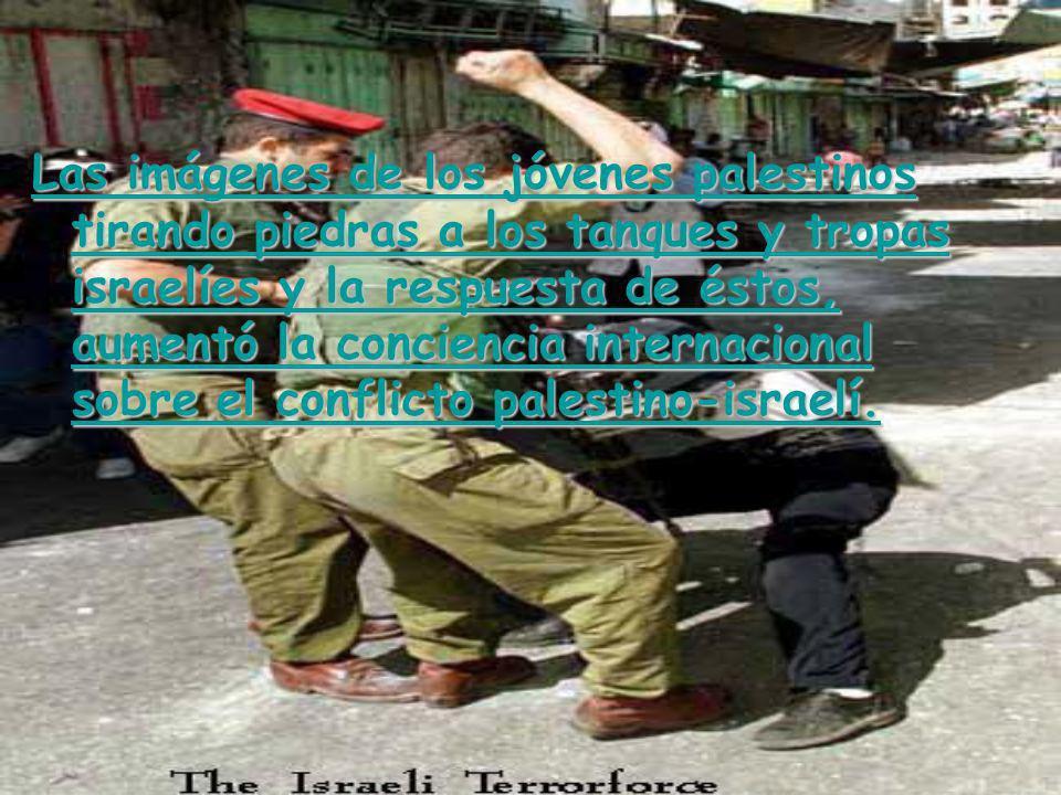 Las imágenes de los jóvenes palestinos tirando piedras a los tanques y tropas israelíes y la respuesta de éstos, aumentó la conciencia internacional s