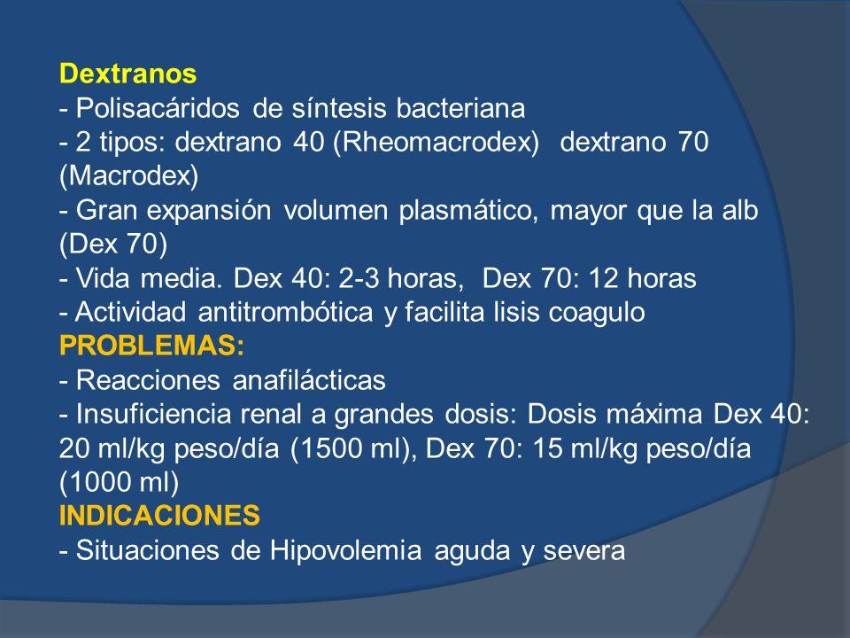 Dextranos - Polisacáridos de síntesis bacteriana - 2 tipos: dextrano 40 (Rheomacrodex) dextrano 70 (Macrodex) - Gran expansión volumen plasmático, may