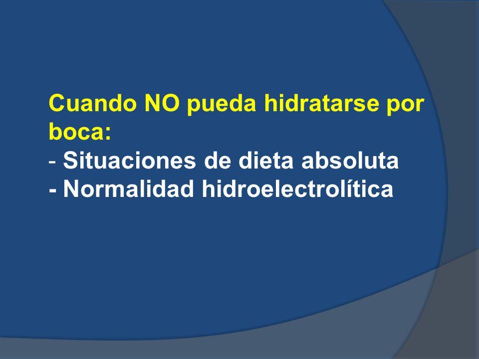 Cuando NO pueda hidratarse por boca: - Situaciones de dieta absoluta - Normalidad hidroelectrolítica