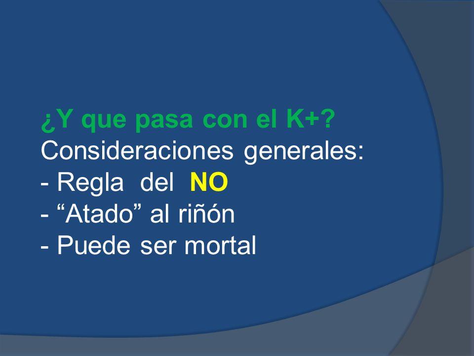 Consideraciones generales: - Regla del NO - Atado al riñón - Puede ser mortal