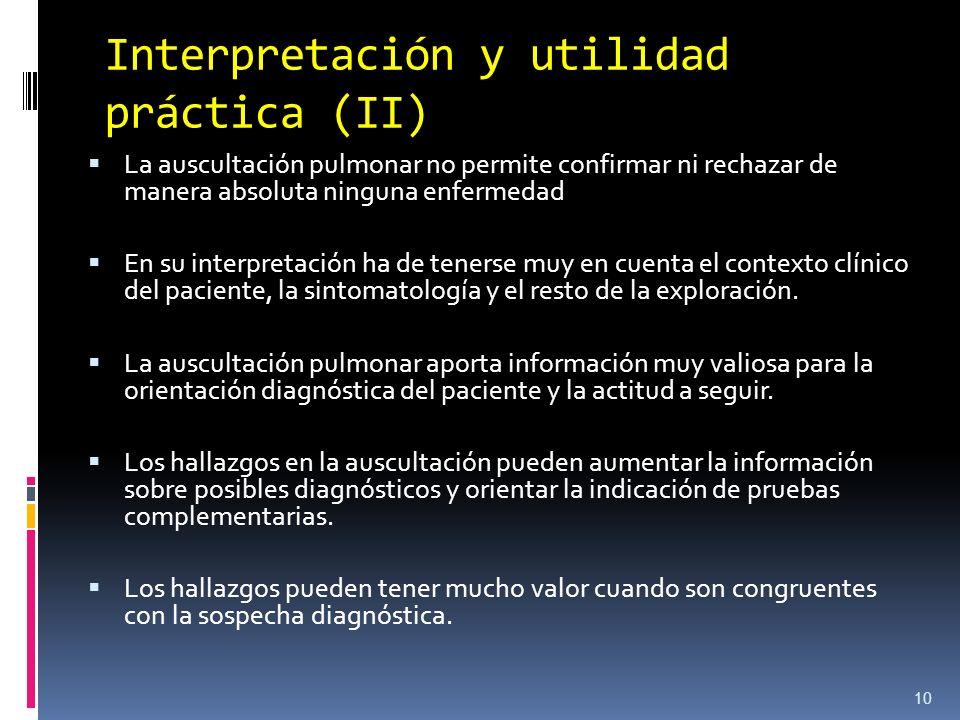 Interpretación y utilidad práctica (II) La auscultación pulmonar no permite confirmar ni rechazar de manera absoluta ninguna enfermedad En su interpre