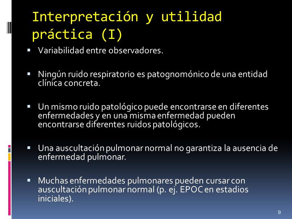 Interpretación y utilidad práctica (I) Variabilidad entre observadores. Ningún ruido respiratorio es patognomónico de una entidad clínica concreta. Un