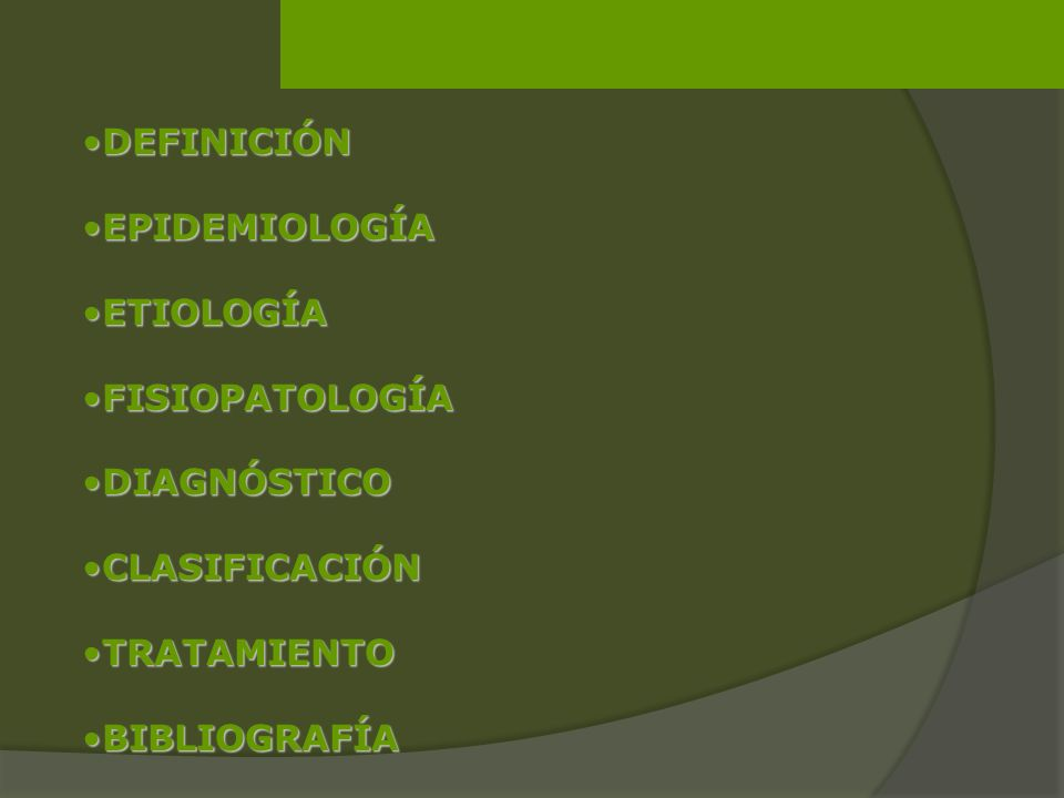 DEFINICIÓNDEFINICIÓN EPIDEMIOLOGÍAEPIDEMIOLOGÍA ETIOLOGÍAETIOLOGÍA FISIOPATOLOGÍAFISIOPATOLOGÍA DIAGNÓSTICODIAGNÓSTICO CLASIFICACIÓNCLASIFICACIÓN TRAT
