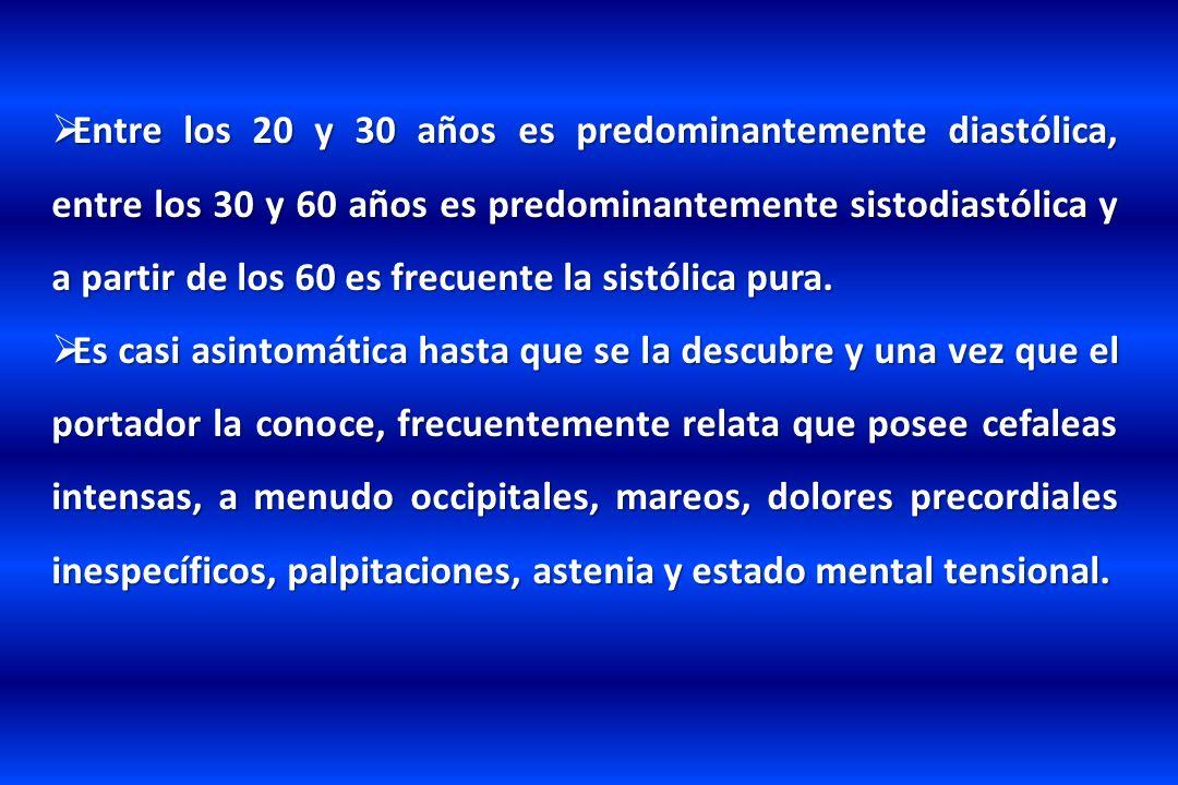 Entre los 20 y 30 años es predominantemente diastólica, entre los 30 y 60 años es predominantemente sistodiastólica y a partir de los 60 es frecuente