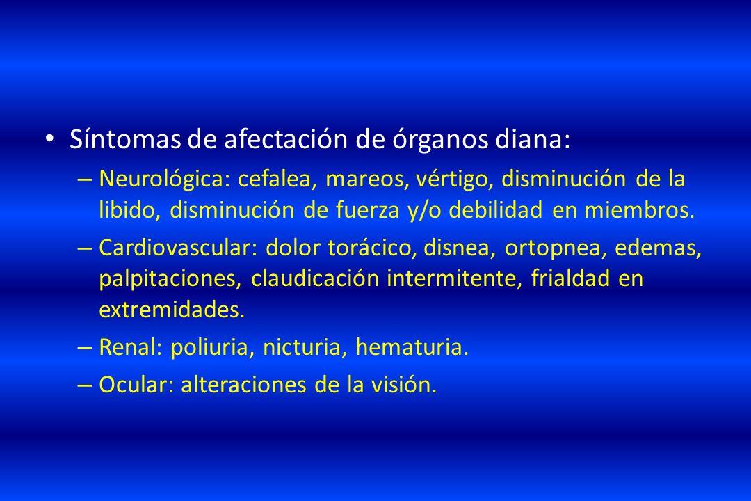 Síntomas de afectación de órganos diana: – Neurológica: cefalea, mareos, vértigo, disminución de la libido, disminución de fuerza y/o debilidad en mie