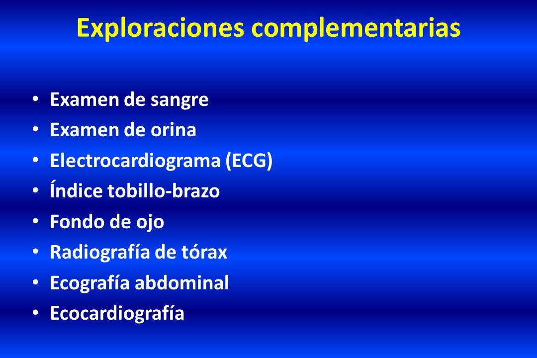 Exploraciones complementarias Examen de sangre Examen de orina Electrocardiograma (ECG) Índice tobillo-brazo Fondo de ojo Radiografía de tórax Ecograf