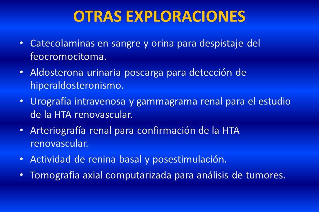 OTRAS EXPLORACIONES Catecolaminas en sangre y orina para despistaje del feocromocitoma. Aldosterona urinaria poscarga para detección de hiperaldostero