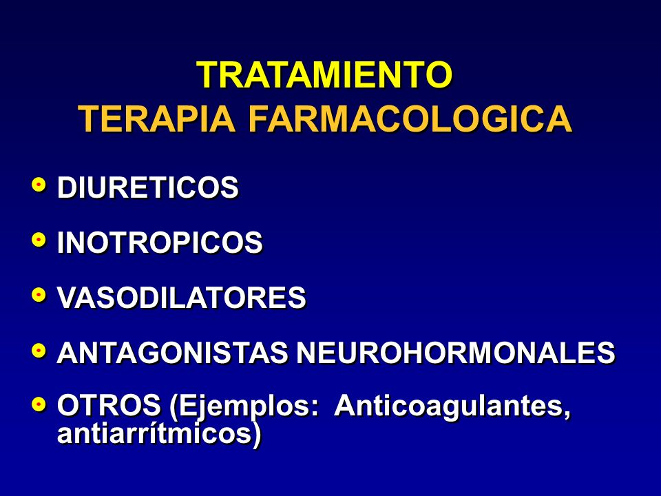 TRATAMIENTO TERAPIA FARMACOLOGICA TRATAMIENTO TERAPIA FARMACOLOGICA DIURETICOS INOTROPICOS VASODILATORES ANTAGONISTAS NEUROHORMONALES OTROS (Ejemplos: