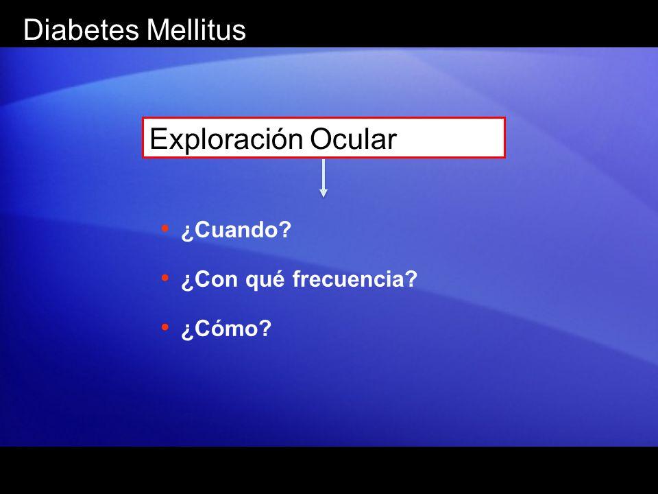 Diabetes Mellitus Exploración Ocular ¿Cuando? ¿Con qué frecuencia? ¿Cómo?
