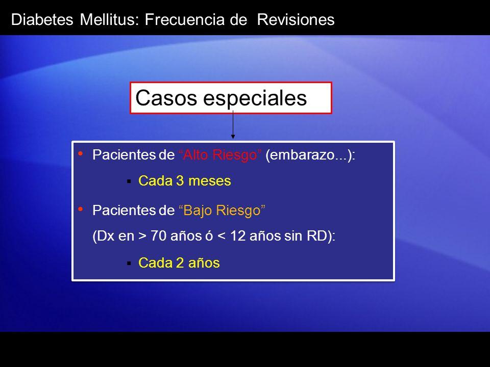 Diabetes Mellitus: Frecuencia de Revisiones Casos especiales Pacientes de Alto Riesgo (embarazo...): Cada 3 meses Pacientes de Bajo Riesgo (Dx en > 70