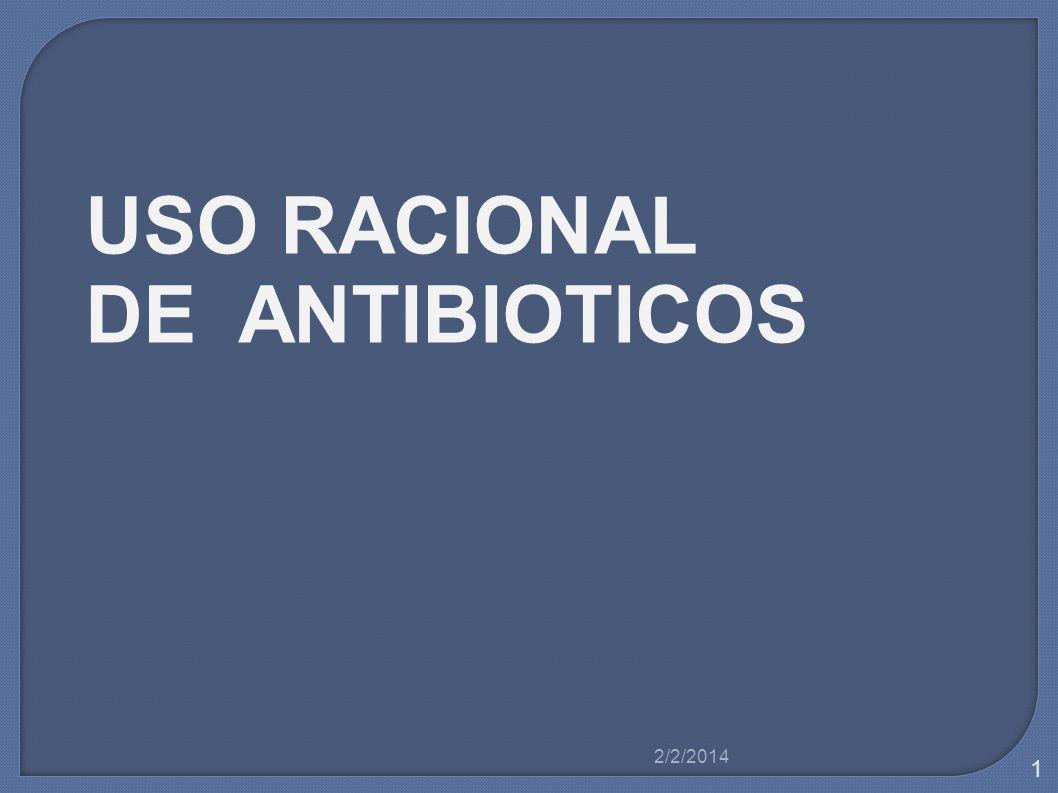 USO RACIONAL DE ANTIBIOTICOS 2/2/2014 1