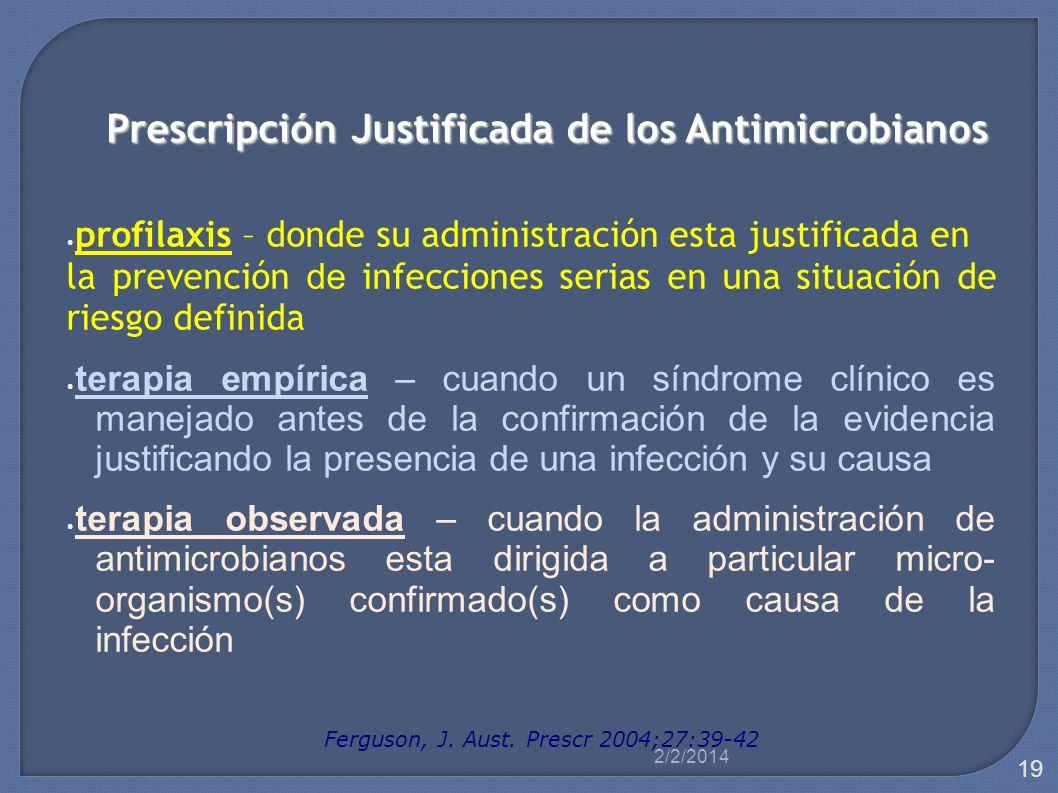 Prescripción Justificada de los Antimicrobianos profilaxis – donde su administración esta justificada en la prevención de infecciones serias en una si