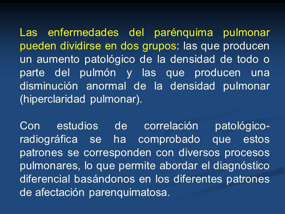 Las enfermedades del parénquima pulmonar pueden dividirse en dos grupos: las que producen un aumento patológico de la densidad de todo o parte del pul