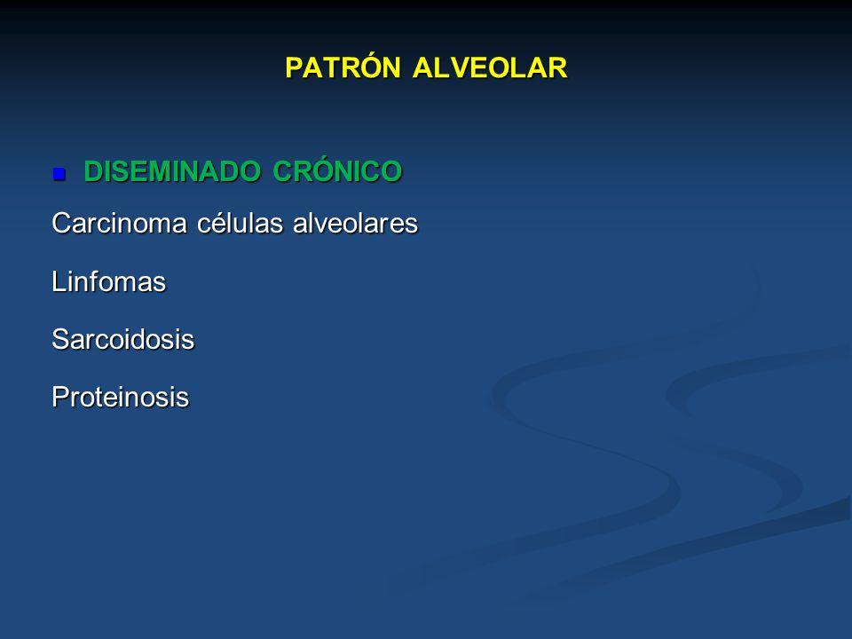 PATRÓN ALVEOLAR DISEMINADO CRÓNICO DISEMINADO CRÓNICO Carcinoma células alveolares LinfomasSarcoidosisProteinosis
