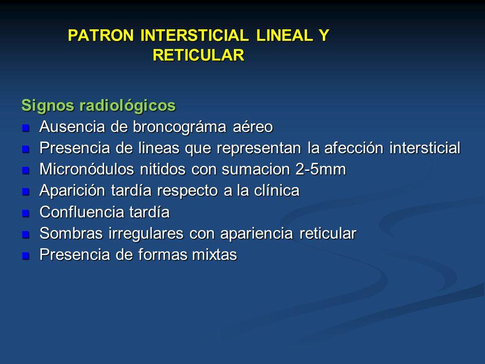 PATRON INTERSTICIAL LINEAL Y RETICULAR Signos radiológicos Ausencia de broncográma aéreo Ausencia de broncográma aéreo Presencia de lineas que represe