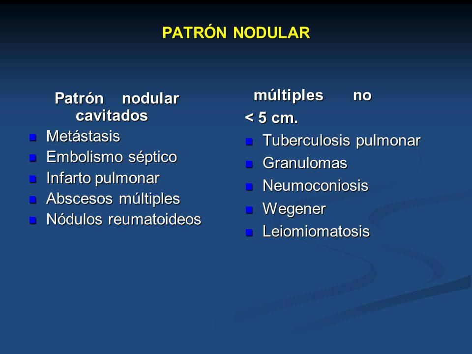 PATRÓN NODULAR Patrón nodular cavitados Patrón nodular cavitados Metástasis Metástasis Embolismo séptico Embolismo séptico Infarto pulmonar Infarto pu