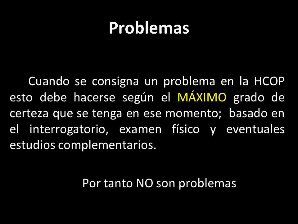 Problemas Cuando se consigna un problema en la HCOP esto debe hacerse según el MÁXIMO grado de certeza que se tenga en ese momento; basado en el inter