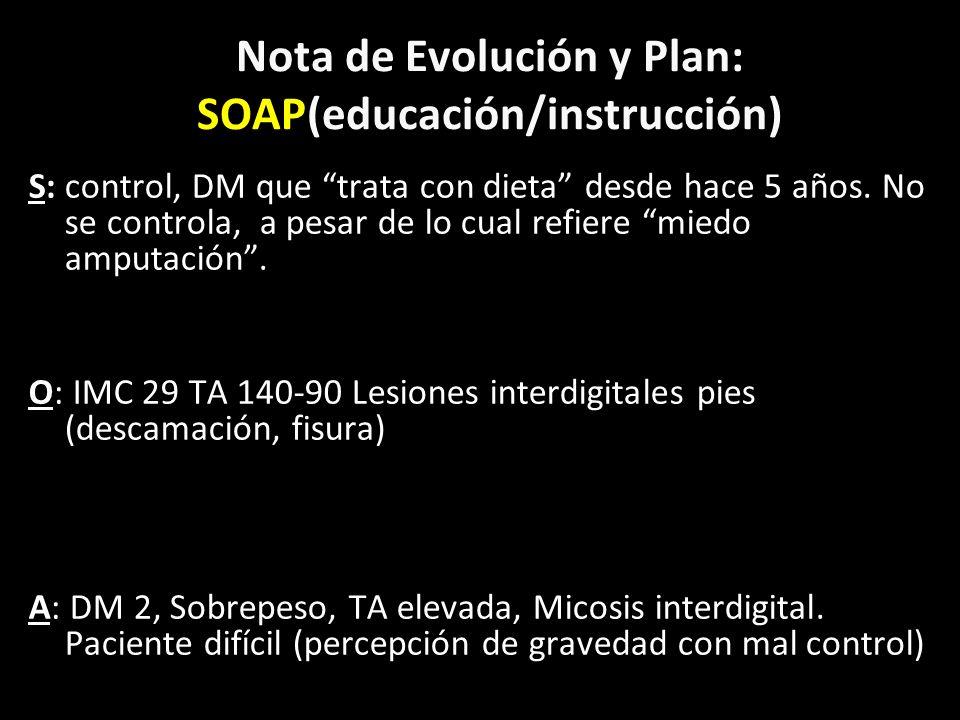Nota de evolución y Plan: SOAP(educación/instrucción) P: Dx: glicemia, creatinina, micro albuminuria, Hb A1c, Cols, HDL y TGC.