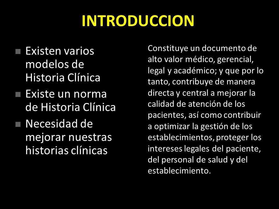 INTRODUCCION Existen varios modelos de Historia Clínica Existen varios modelos de Historia Clínica Existe un norma de Historia Clínica Existe un norma