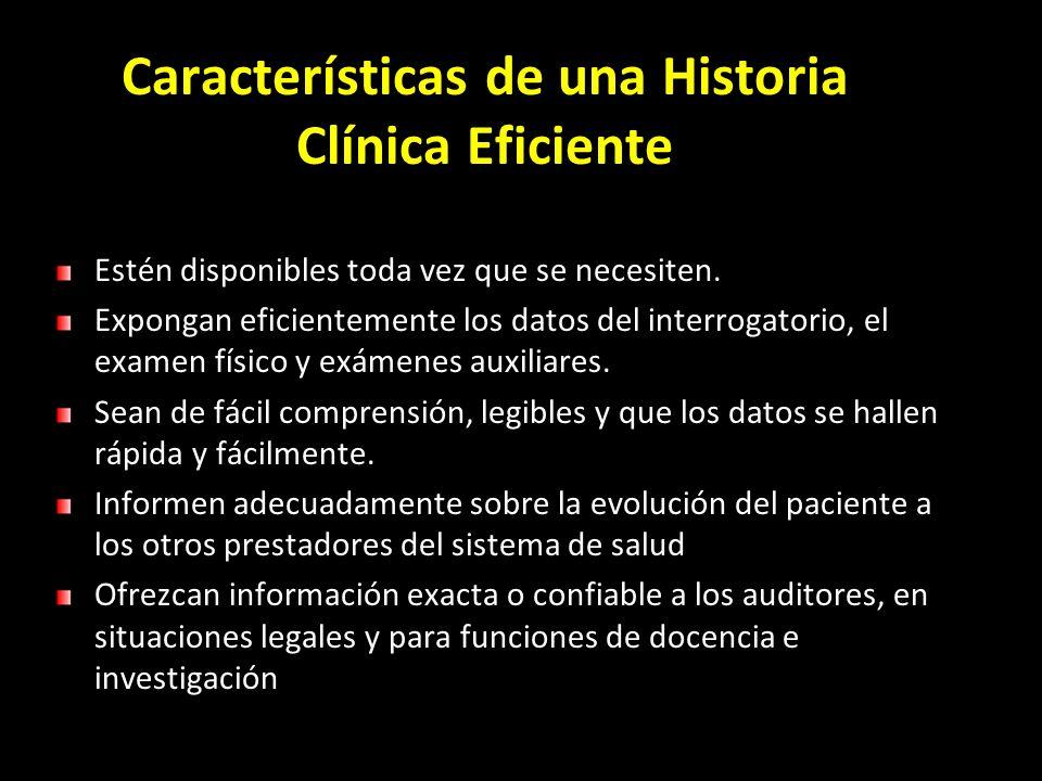 Características de una Historia Clínica Eficiente Estén disponibles toda vez que se necesiten. Expongan eficientemente los datos del interrogatorio, e