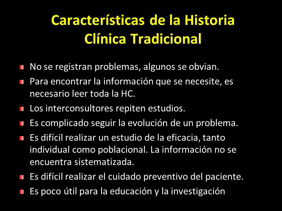 Características de la Historia Clínica Tradicional No se registran problemas, algunos se obvian. Para encontrar la información que se necesite, es nec