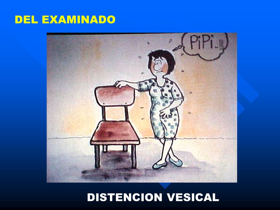 DEL EXAMINADO DISTENCION VESICAL