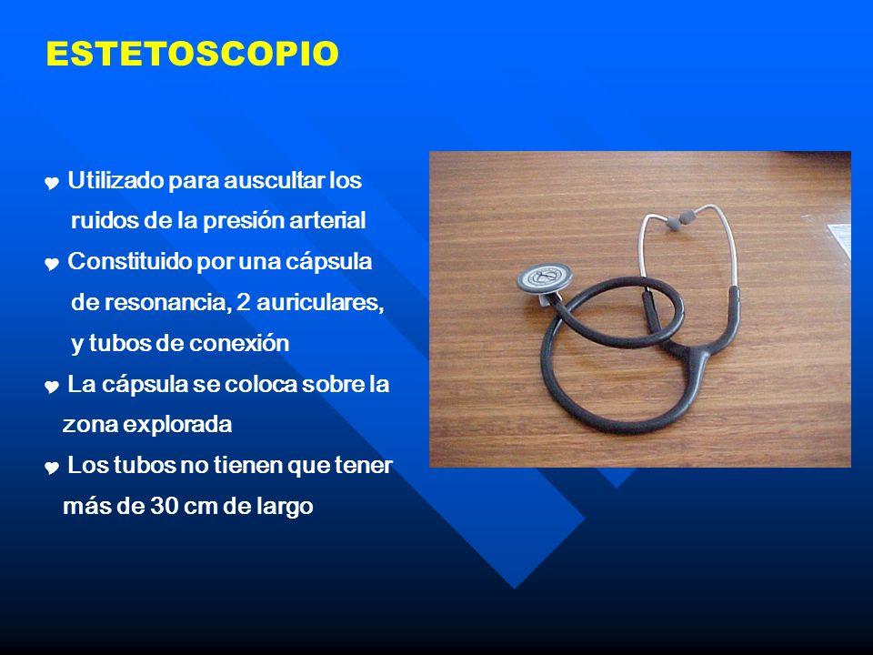 ESTETOSCOPIO Utilizado para auscultar los ruidos de la presión arterial Constituido por una cápsula de resonancia, 2 auriculares, y tubos de conexión